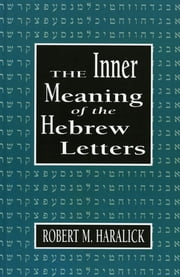 Inner Meaning of the Hebrew Letters ebook by Robert M. Haralick