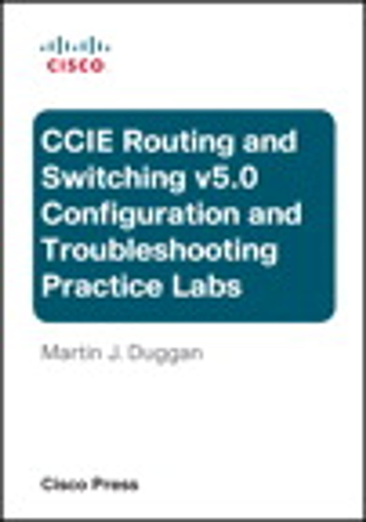 Cisco Ccie Routing And Switching V50 Configuration And Troubleshooting  Practice Labs Bundle Ebook By Martin Duggan  9780133787214  Rakuten Kobo