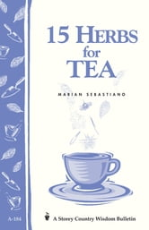 15 Herbs for Tea - Storey's Country Wisdom Bulletin A-184 ebook by Marian Sebastiano