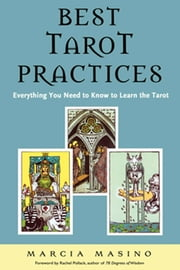 Best Tarot Practices - Everything You Need to Know to Learn the Tarot ebook by Marcia Masino,Rachel Pollack