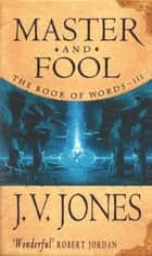 Master And Fool - Book 3 of the Book of Words ebook by J. V. Jones