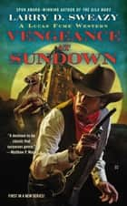 Vengeance at Sundown ebook by Larry D. Sweazy