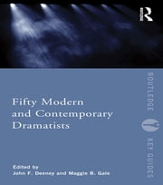 Fifty Modern and Contemporary Dramatists ebook by Maggie B. Gale,John F. Deeney