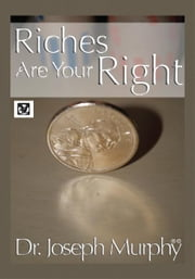 Riches Are Your Right ebook by Dr. Joseph Murphy
