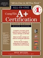 CompTIA A+ Certification All-in-One Exam Guide, 8th Edition (Exams 220-801 & 220-802) ebook by Michael Meyers