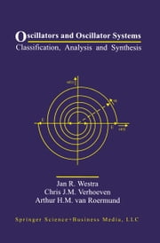 Oscillators and Oscillator Systems - Classification, Analysis and Synthesis ebook by Jan R. Westra,Chris J.M. Verhoeven,Arthur van Roermund