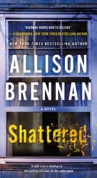 Shattered - A Novel 電子書 by Allison Brennan