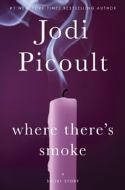 Where There's Smoke: A Short Story ebook by Jodi Picoult