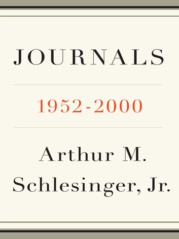Journals - 1952-2000 ebook by Arthur M. Schlesinger, Jr.