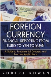 Foreign Currency Financial Reporting from Euro to Yen to Yuan - A Guide to Fundamental Concepts and Practical Applications ebook by Robert Rowan