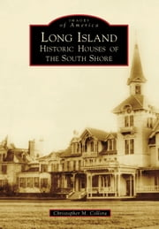 Long Island: - Historic Houses of the South Shore ebook by Christopher M. Collora