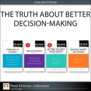 The Truth About Better Decision-Making (Collection) ebook by Robert E. Gunther,William S. Kane,Leigh Thompson,Martha I. Finney