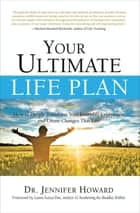 Your Ultimate Life Plan - How to Deeply Transform Your Everyday Experience and Create Changes that Last ebook by Jennifer Howard, Lama Surya Das