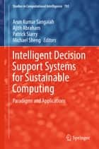 Intelligent Decision Support Systems for Sustainable Computing - Paradigms and Applications ebook by Arun Kumar Sangaiah, Ajith Abraham, Patrick Siarry,...