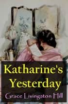 Katharine's Yesterday ebook by Grace Livingston Hill