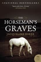 The Horseman's Graves ebook by Jacqueline Baker