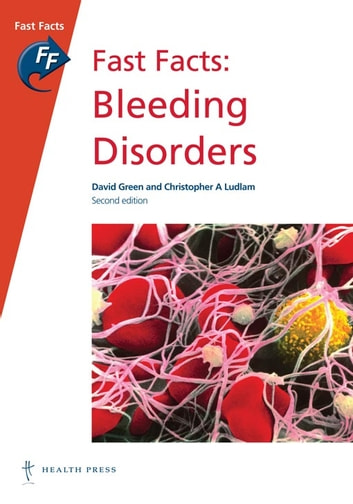 Fast Facts: Bleeding Disorders ebook by David Green,Christopher A Ludlam