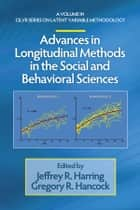Advances in Longitudinal Methods in the Social and Behavioral Sciences ebook by Gregory R. Hancock,Jeffrey R. Harring
