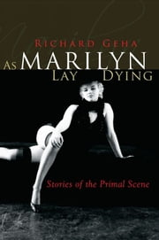 As Marilyn Lay Dying ebook by Richard Geha