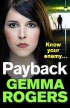 Payback - A gritty, addictive thriller that will have you hooked in 2021 ebook by Gemma Rogers