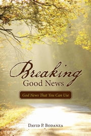 Breaking Good News - God News That You Can Use ebook by David P. Bodanza