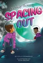 Spacing Out ebook by Kyla Steinkraus