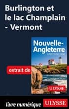 Burlington et le lac Champlain - Vermont ebook by Collectif Ulysse