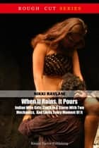 When It Rains, It Pours: Indian Wife Gets Stuck In A Storm With Two Mechanics, And Loves Every Moment Of It ebook by Nikki Ravlani