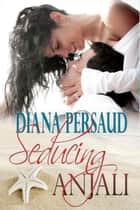 Seducing Anjali - Contemporary Romance ebook by Diana Persaud