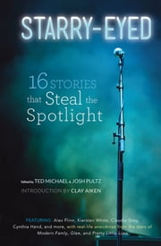 Starry-Eyed - 16 Stories that Steal the Spotlight ebook by Ted Michael,Josh Pultz,Clay Aiken