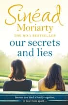 Our Secrets and Lies ebook by Sinéad Moriarty