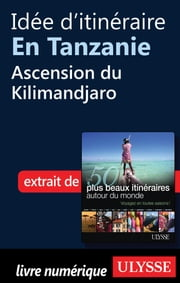 Idée d'itinéraire en Tanzanie - Ascension du Kilimandjaro ebook by Collectif Ulysse, Collectif