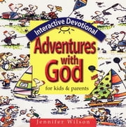 Adventures with God - Interactive Devotional for Kids & Parents ebook by Jennifer Wilson