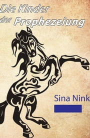 Die Kinder der Prophezeiung ebook by Sina Nink