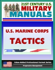 21st Century U.S. Military Manuals: U.S. Marine Corps (USMC) Tactics (MCDP 1-3) ebook by Progressive Management