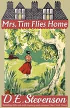 Mrs. Tim Flies Home ebook by D.E. Stevenson, Alexander McCall Smith