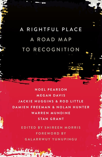 A Rightful Place - A Road Map to Recognition ebook by Noel Pearson,Shireen Morris