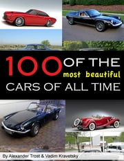 100 of the Most Beautiful Cars of All Time ebook by alex trostanetskiy,vadim kravetsky