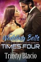 Weddings Bells Times Four ebook by Trinity Blacio
