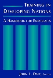Training in Developing Nations: A Handbook for Expatriates - A Handbook for Expatriates ebook by John L. Daly