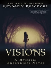 Visions - The Mystical Encounters Series, #1 ebook by Kimberly Readnour