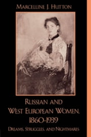 Russian and West European Women, 1860D1939 - Dreams, Struggles, and Nightmares ebook by Marcelline J. Hutton