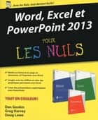Word, Excel, PowerPoint 2013 pour les Nuls ebook by Doug LOWE, Greg HARVEY, Dan GOOKIN