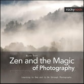 Zen and the Magic of Photography - Learning to See and to Be through Photography ebook by Wayne Rowe