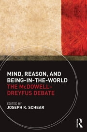 Mind, Reason, and Being-in-the-World - The McDowell-Dreyfus Debate ebook by Joseph K. Schear