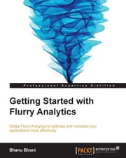 Getting Started with Flurry Analytics ebook by Bhanu Birani