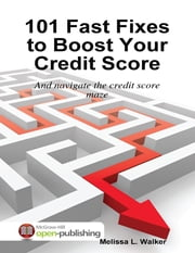 101 Fast Fixes to Boost Your Credit Score: And Navigate the Credit Score Maze ebook by Melissa L. Walker