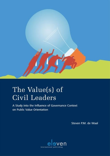 The Value(s) of civil leaders - a study into the influence of governance context on public value orientation ebook by Steven de Waal