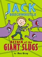 Jack Beechwhistle: Attack of the Giant Slugs eBook by Kes Gray