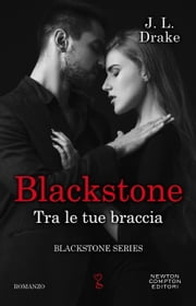 Blackstone. Tra le tue braccia eBook by J.L. Drake